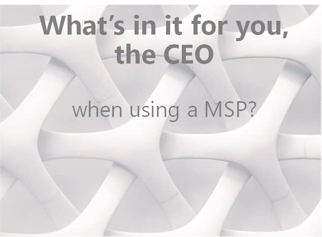 Benefits for CEOs when using a Managed Services Provider